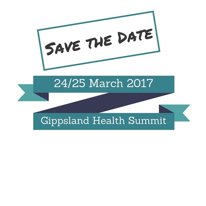 Save the Date Gippsland Health Sumit 24/25 March 2017